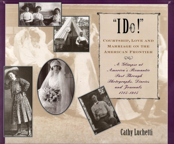 """ I Do!"" Courtship, Love and Marriage on the American Frontier by Cathy Luchetti"